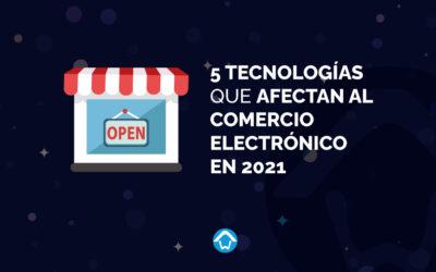 5 tecnologías que afectan al comercio electrónico en 2021