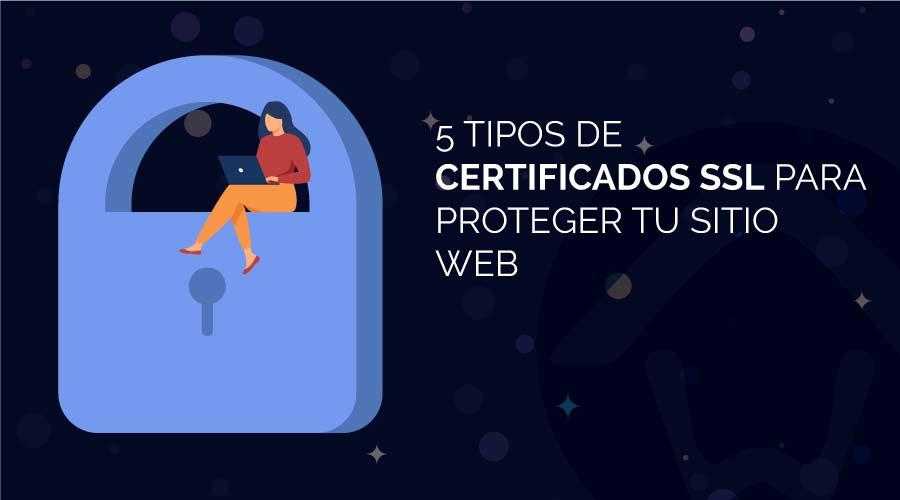 5 tipos de certificados SSL para proteger tu sitio web