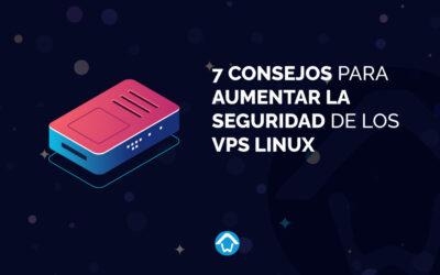 7 consejos para aumentar la seguridad de los VPS Linux