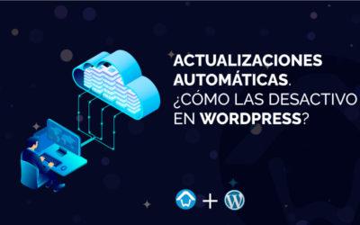 Actualizaciones automáticas. ¿Cómo las desactivo en WordPress?