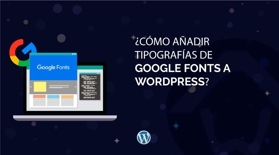 ¿Cómo añadir tipografías de Google Fonts a WordPress?