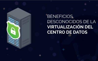 Beneficios desconocidos de la virtualización del centro de datos