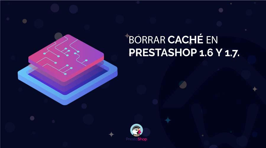 Borrar caché PrestaShop 1.6 y 1.7