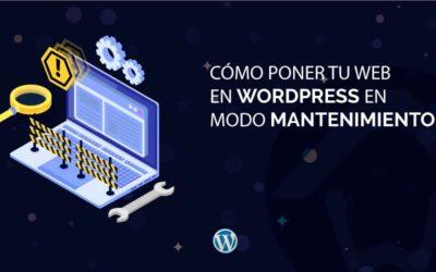 Cómo poner tu web en WordPress en modo mantenimiento