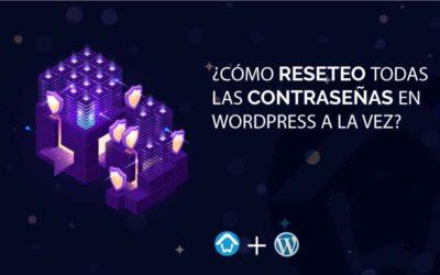 ¿Cómo reseteo todas las contraseñas en WordPress a la vez?