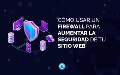 Cómo usar un Firewall para aumentar la seguridad de tu sitio web