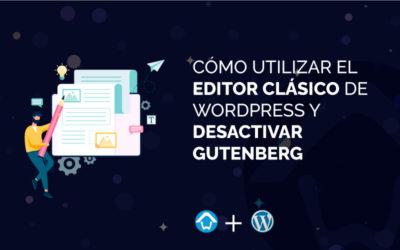 Cómo utilizar el editor clásico de WordPress y desactivar Gutenberg