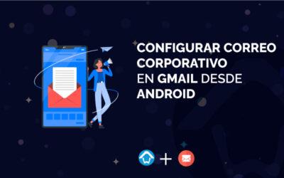 Configurar correo corporativo en Gmail desde Android