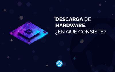 Descarga de hardware. ¿En qué consiste?