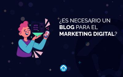 ¿Es necesario un blog para el marketing digital?