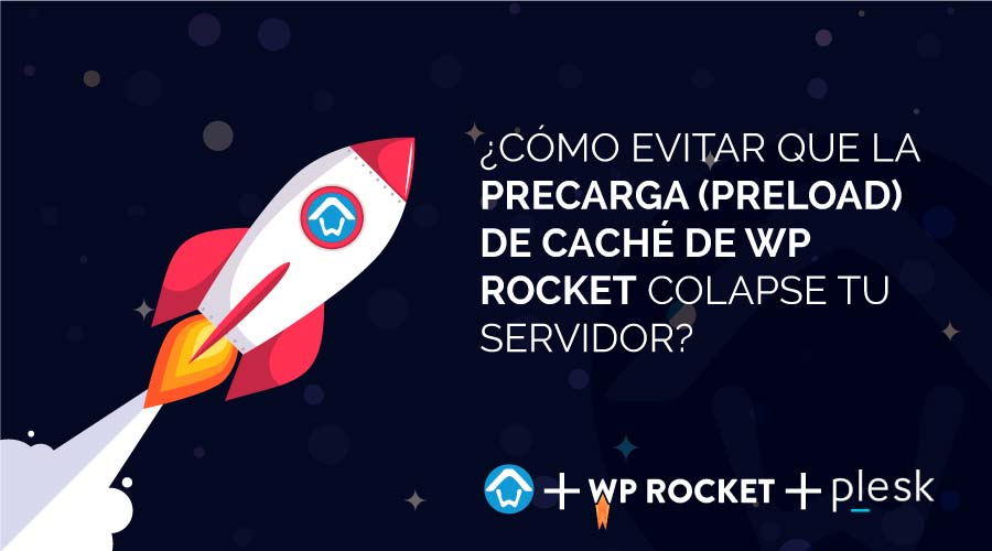 ¿Cómo evitar que la precarga (preload) de caché de WP Rocket colapse tu servidor?