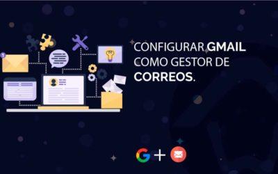 Configurar Gmail como gestor de correos