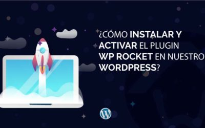 ¿Cómo instalar y activar el plugin WP Rocket en nuestro WordPress?