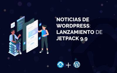 Noticias de WordPress: Lanzamiento de Jetpack 9.9