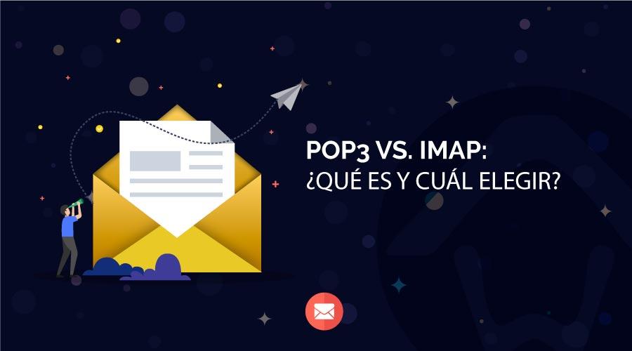Pop3 vs. Imap: ¿Qué es y cuál elegir?