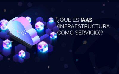 ¿Qué es IaaS (infraestructura como servicio)?