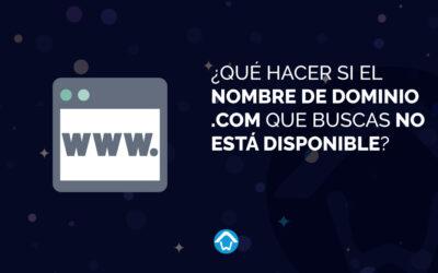 ¿Qué hacer si el nombre de dominio .COM que buscas no está disponible?