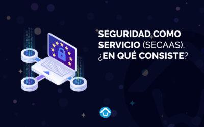 Seguridad como servicio (SECaaS). ¿En qué consiste?