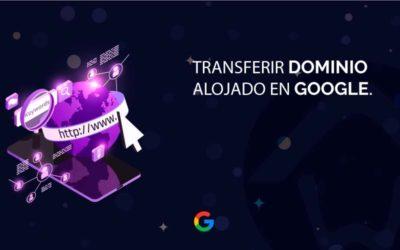 Transferir dominio alojado en Google