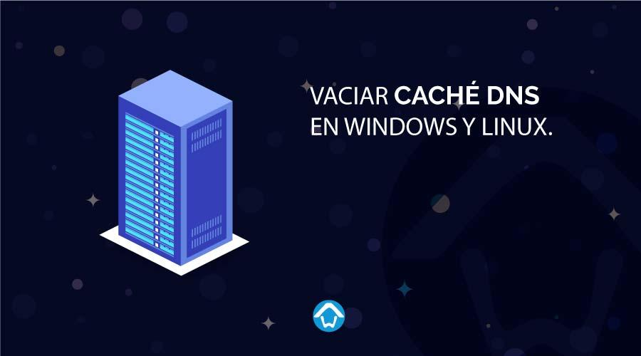 Vaciar caché DNS en Windows y Linux