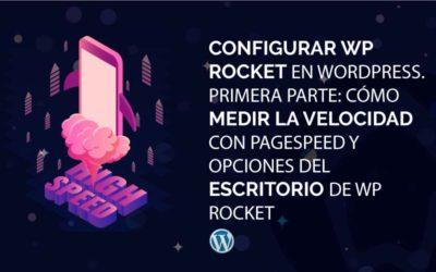 Configurar WP Rocket en WordPress. Primera Parte: Cómo medir la velocidad con PageSpeed y opciones del Escritorio de WP Rocket